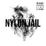 Nylon Jail - My Heart Soars Li...